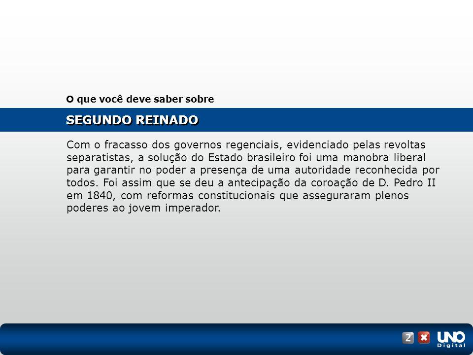 SEGUNDO REINADO O que você deve saber sobre Com o fracasso dos governos regenciais, evidenciado pelas revoltas separatistas, a solução do Estado brasi