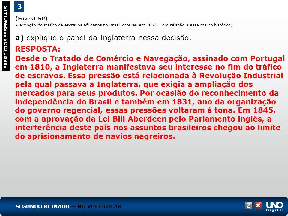 (Fuvest-SP) A extinção do tráfico de escravos africanos no Brasil ocorreu em 1850. Com relação a esse marco histórico, a) explique o papel da Inglater