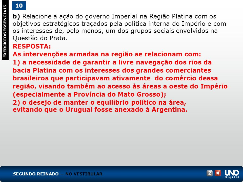 b) Relacione a ação do governo Imperial na Região Platina com os objetivos estratégicos traçados pela política interna do Império e com os interesses