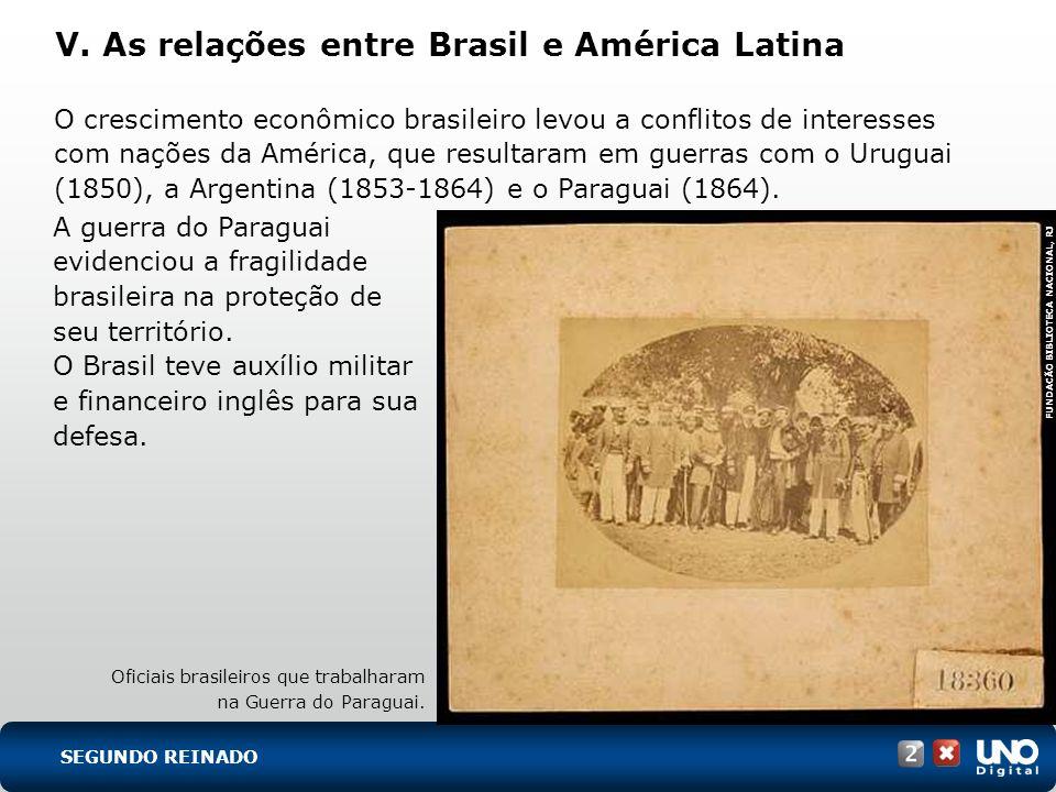 V. As relações entre Brasil e América Latina O crescimento econômico brasileiro levou a conflitos de interesses com nações da América, que resultaram