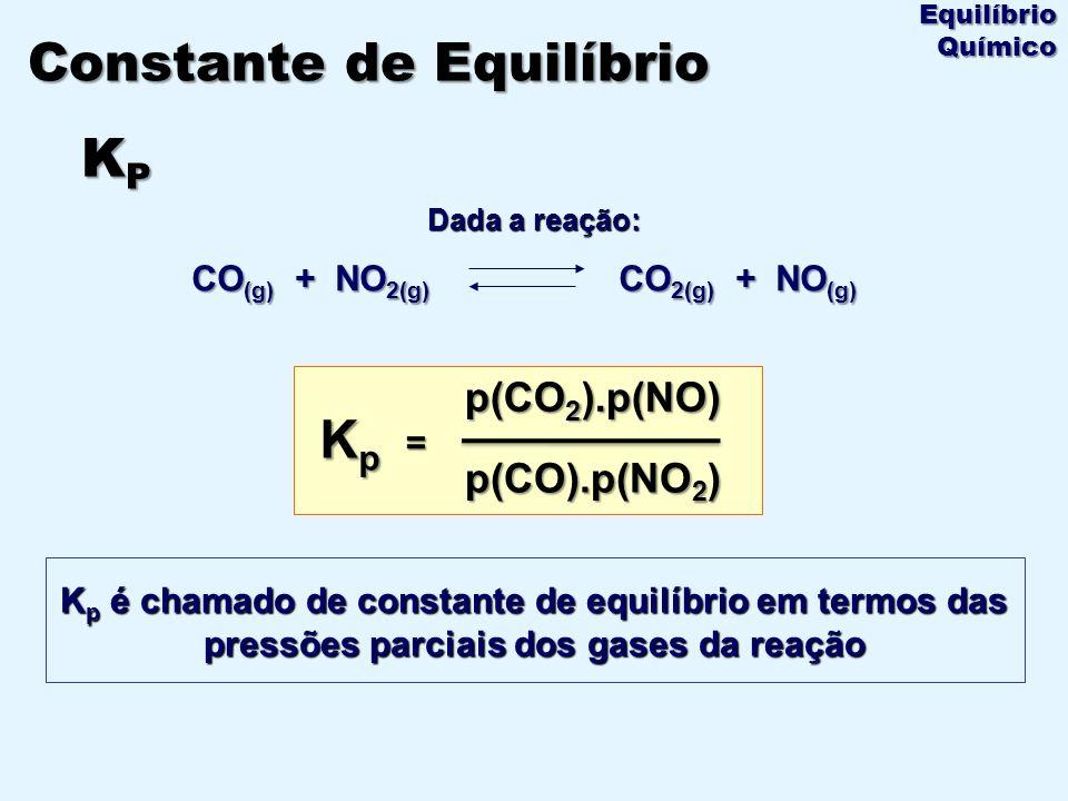 Dada a reação: CO (g) + NO 2(g) CO 2(g) + NO (g) K p é chamado de constante de equilíbrio em termos das pressões parciais dos gases da reação KpKpKpKp