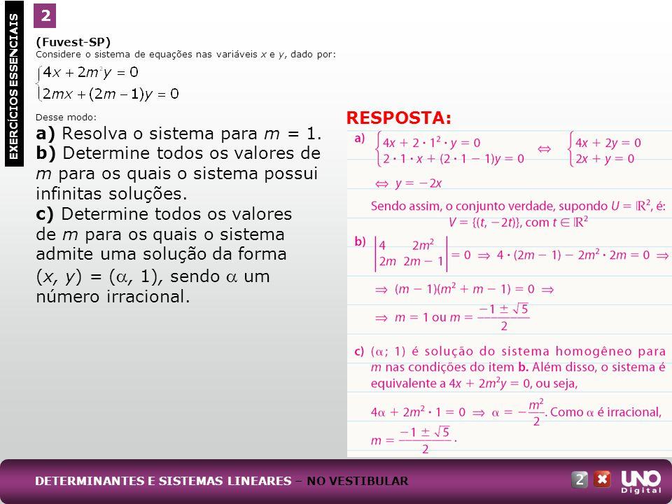 (Fuvest-SP) Considere o sistema linear nas variáveis x, y e z: Desse modo: a) Calcule o determinante da matriz dos coeficientes do sistema linear.