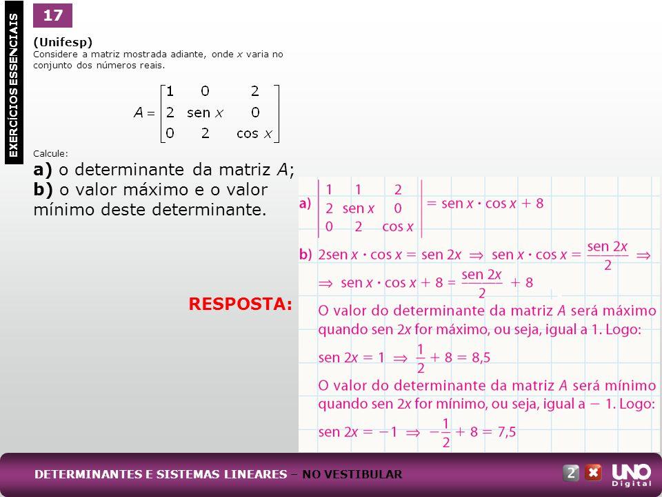 (Unifesp) Considere a matriz mostrada adiante, onde x varia no conjunto dos números reais. Calcule: a) o determinante da matriz A; b) o valor máximo e