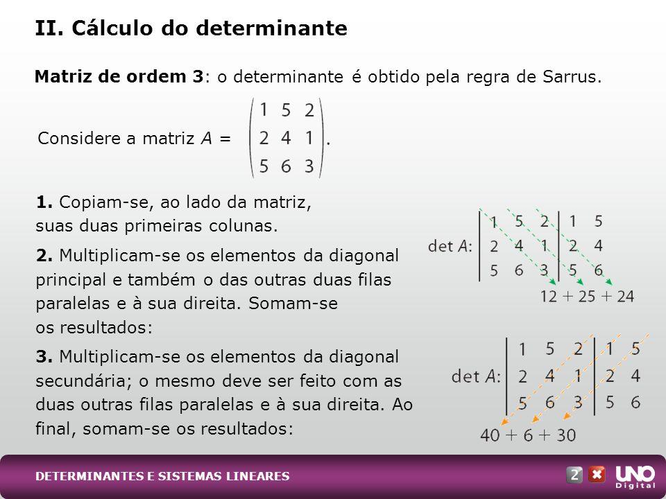 1. Copiam-se, ao lado da matriz, suas duas primeiras colunas. 2. Multiplicam-se os elementos da diagonal principal e também o das outras duas filas pa