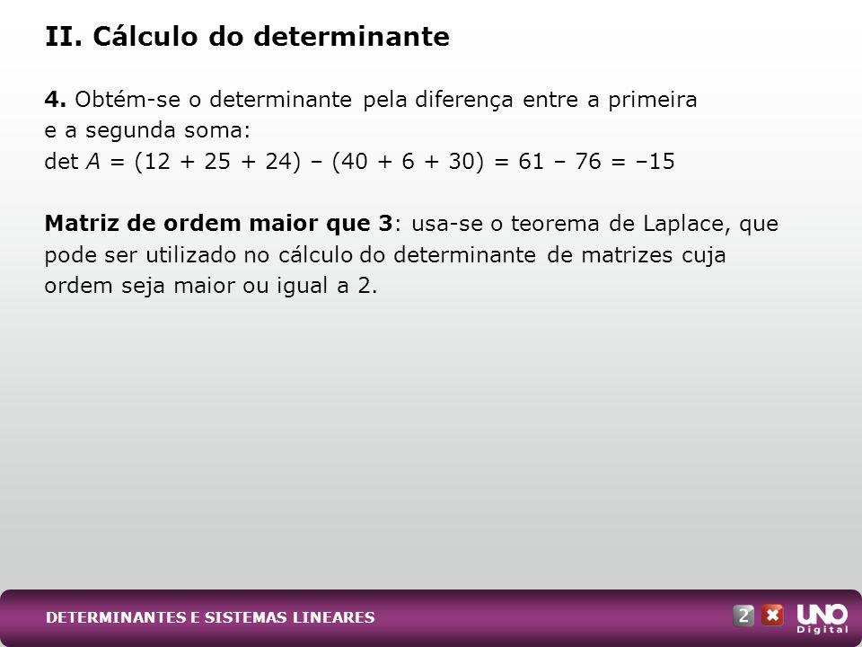 4. Obtém-se o determinante pela diferença entre a primeira e a segunda soma: det A = (12 + 25 + 24) – (40 + 6 + 30) = 61 – 76 = –15 Matriz de ordem ma