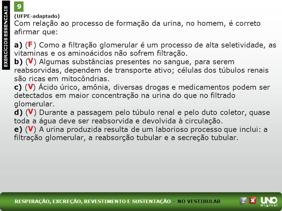 (UFPE-adaptado) Com relação ao processo de formação da urina, no homem, é correto afirmar que: a) ( ) Como a filtração glomerular é um processo de alt