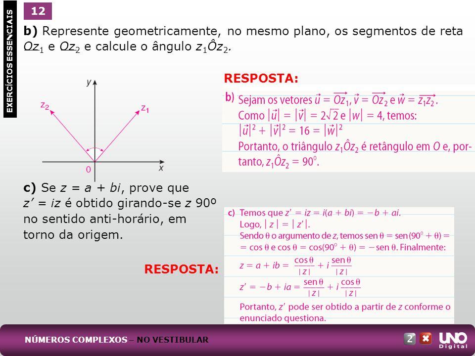1 EXERC Í CIOS ESSENCIAIS 14 RESPOSTA: (Unicamp-SP) Um número complexo z = x + iy, z 0, pode ser escrito na forma trigonométrica: z = | z | (cos + i sen ), onde | z | = cos =.