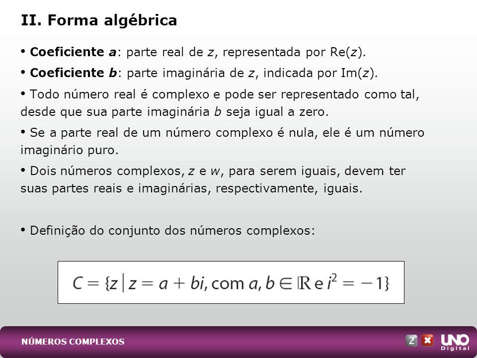 Dados os dois números complexos z = a + bi e w = c + di: Soma e subtração: é feita pela soma (ou subtração) de suas respectivas partes reais e imaginárias: Multiplicação: é feita pela aplicação da propriedade distributiva: III.