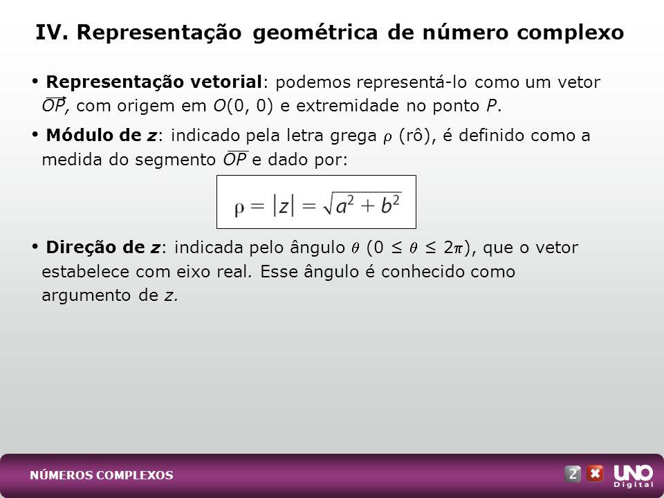Representação trigonométrica: como decorrência da representação de um número complexo z por um vetor e a partir da substituição de seu módulo e de seu argumento na forma algébrica, podemos também representá-lo na forma trigonométrica ou polar: IV.