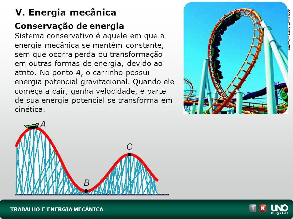 TRABALHO E ENERGIA MECÂNICA V. Energia mecânica Conservação de energia Sistema conservativo é aquele em que a energia mecânica se mantém constante, se