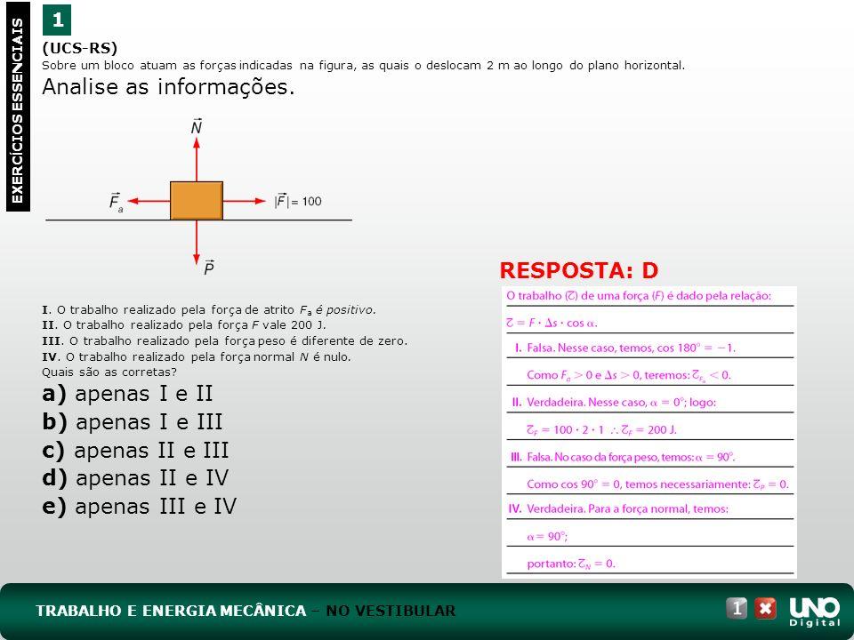 (UCS-RS) Sobre um bloco atuam as forças indicadas na figura, as quais o deslocam 2 m ao longo do plano horizontal. Analise as informações. I. O trabal