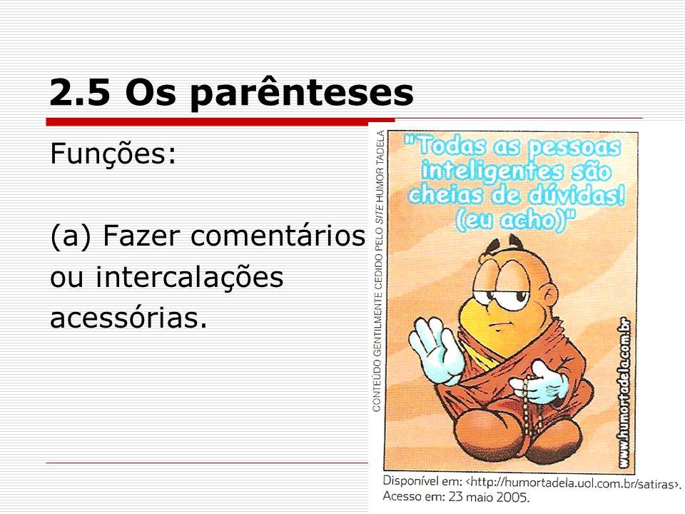 2.5 Os parênteses Funções: (a) Fazer comentários ou intercalações acessórias.