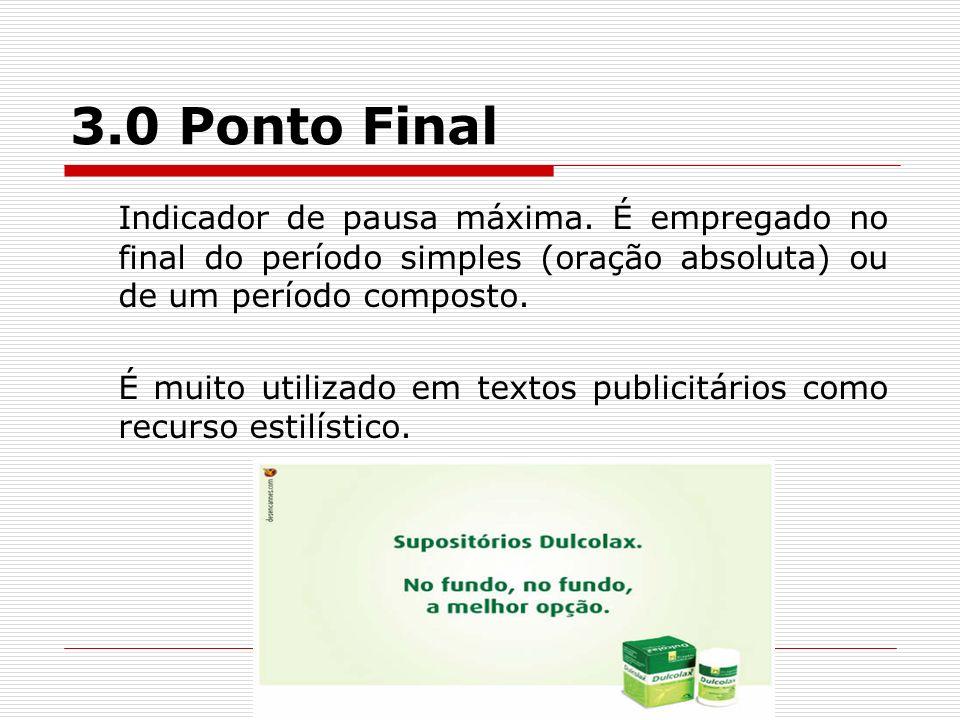 3.0 Ponto Final Indicador de pausa máxima. É empregado no final do período simples (oração absoluta) ou de um período composto. É muito utilizado em t