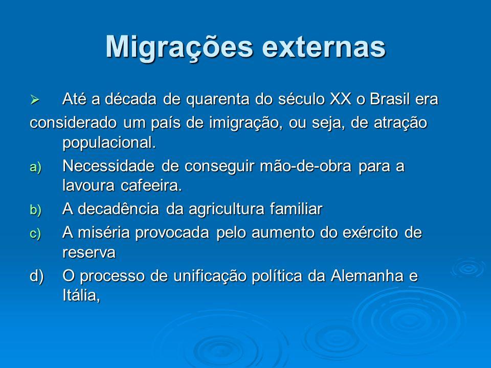 Migrações externas Até a década de quarenta do século XX o Brasil era Até a década de quarenta do século XX o Brasil era considerado um país de imigra