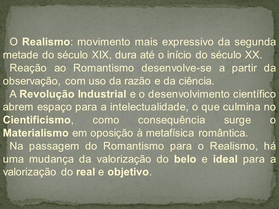 O Realismo: movimento mais expressivo da segunda metade do século XIX, dura até o início do século XX. Reação ao Romantismo desenvolve-se a partir da