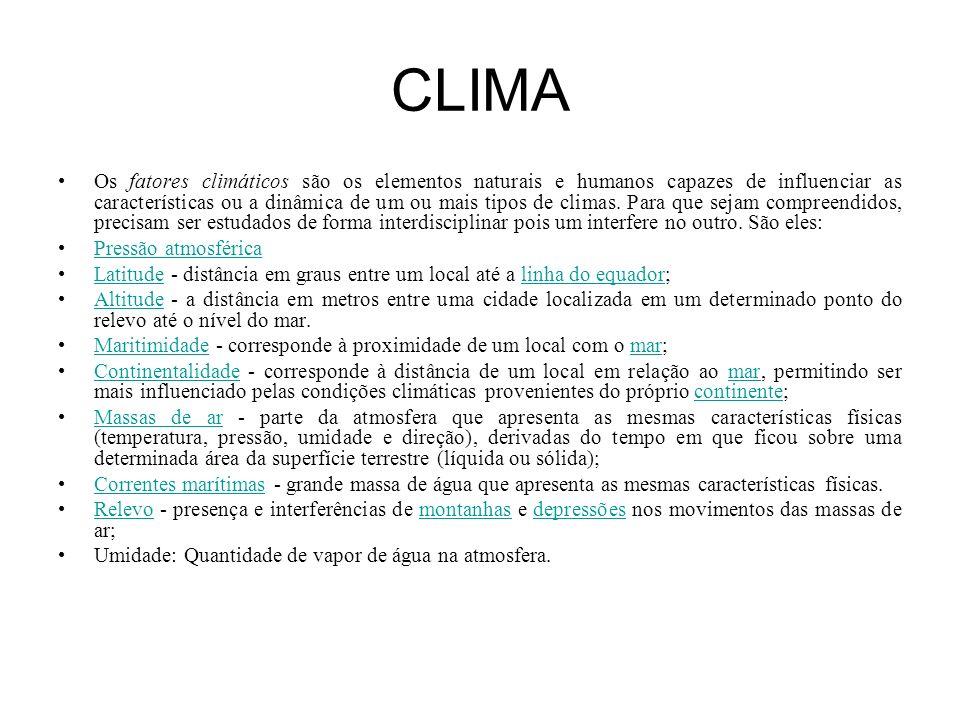CLIMA Os fatores climáticos são os elementos naturais e humanos capazes de influenciar as características ou a dinâmica de um ou mais tipos de climas.