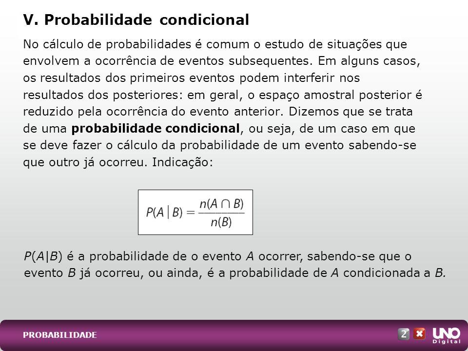 PROBABILIDADE No cálculo de probabilidades é comum o estudo de situações que envolvem a ocorrência de eventos subsequentes. Em alguns casos, os result