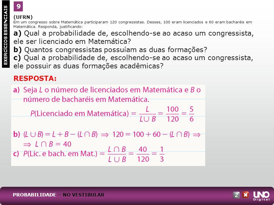 (UFRN) Em um congresso sobre Matemática participaram 120 congressistas. Desses, 100 eram licenciados e 60 eram bacharéis em Matemática. Responda, just