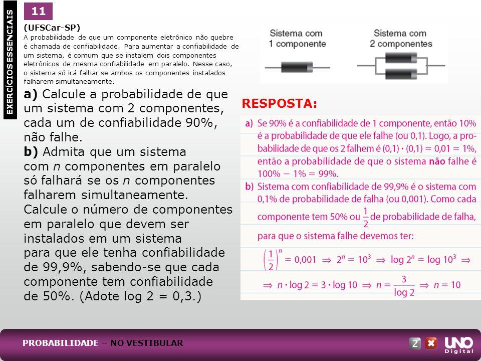 (UFSCar-SP) A probabilidade de que um componente eletrônico não quebre é chamada de confiabilidade. Para aumentar a confiabilidade de um sistema, é co