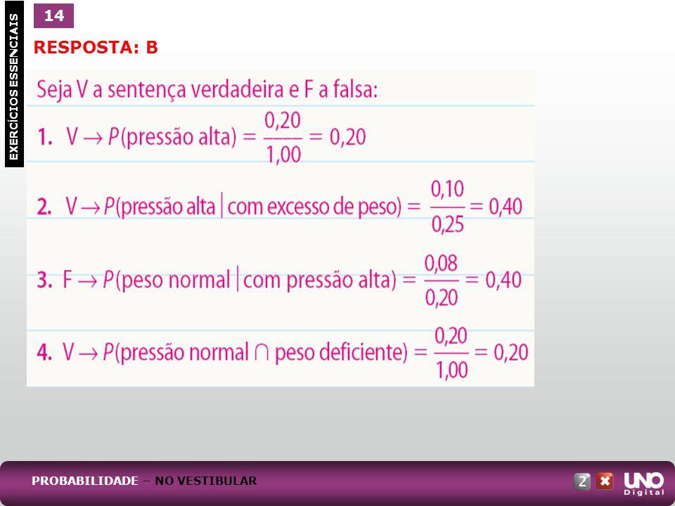 1 EXERC Í CIOS ESSENCIAIS 14 RESPOSTA: B PROBABILIDADE – NO VESTIBULAR