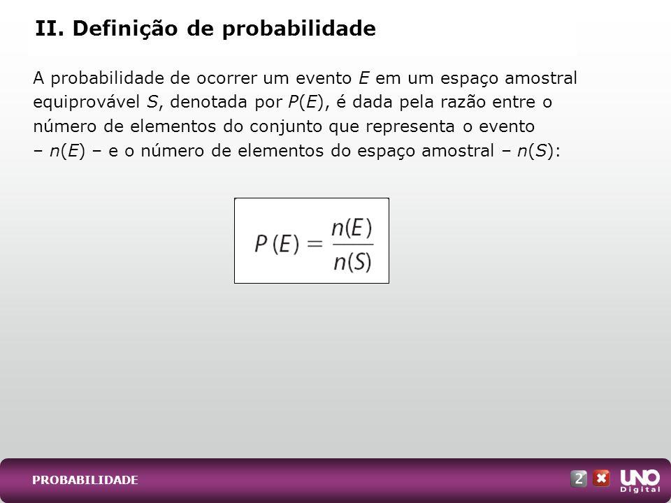 A probabilidade de ocorrer um evento E em um espaço amostral equiprovável S, denotada por P(E), é dada pela razão entre o número de elementos do conju