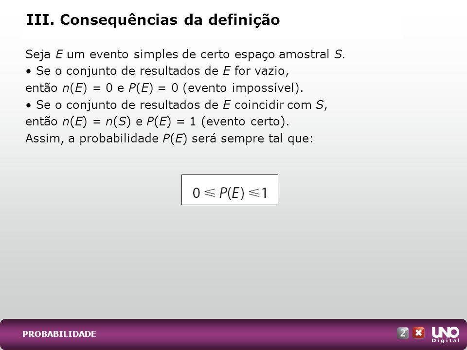 Seja E um evento simples de certo espaço amostral S. Se o conjunto de resultados de E for vazio, então n(E) = 0 e P(E) = 0 (evento impossível). Se o c