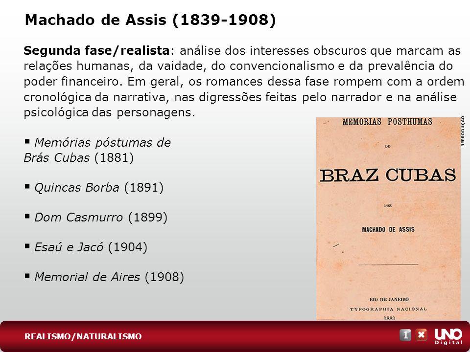 Machado de Assis (1839-1908) Segunda fase/realista: análise dos interesses obscuros que marcam as relações humanas, da vaidade, do convencionalismo e