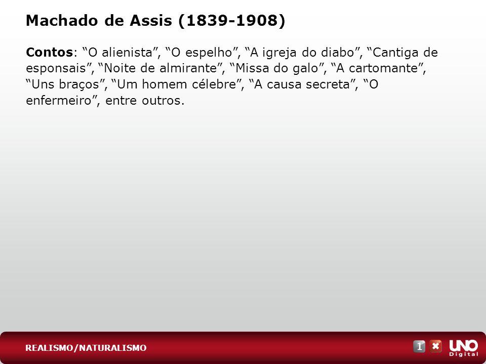 Machado de Assis (1839-1908) Contos: O alienista, O espelho, A igreja do diabo, Cantiga de esponsais, Noite de almirante, Missa do galo, A cartomante,