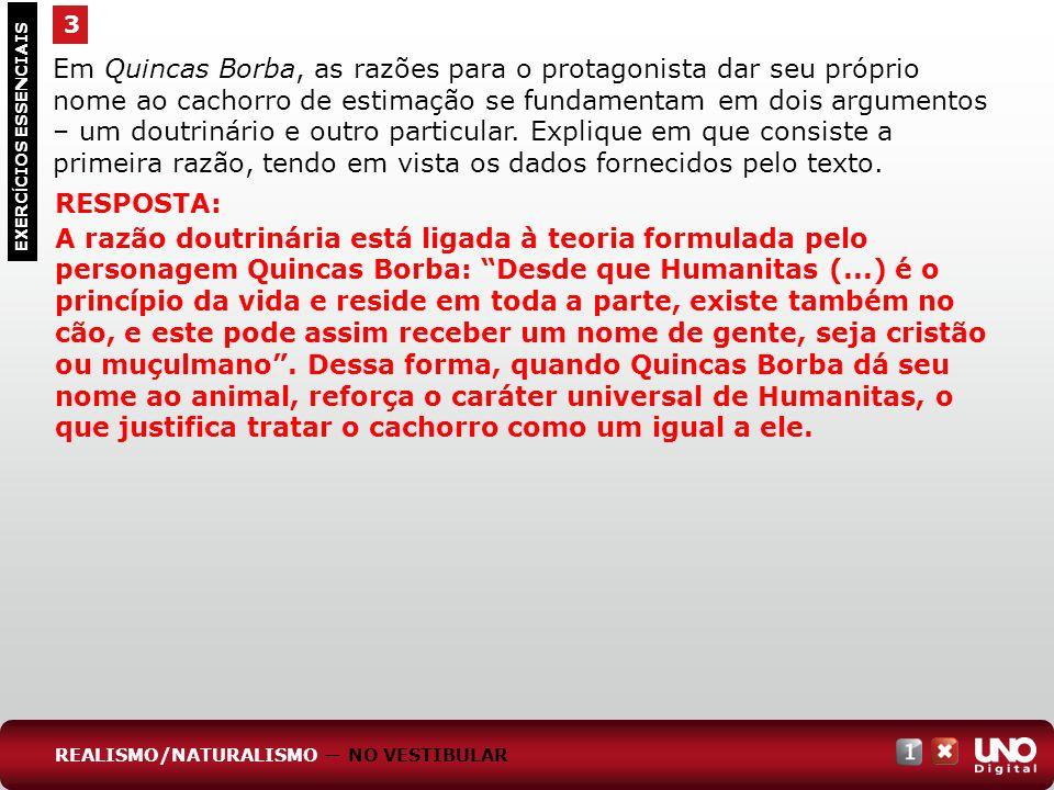 3 EXERC Í CIOS ESSENCIAIS RESPOSTA: A razão doutrinária está ligada à teoria formulada pelo personagem Quincas Borba: Desde que Humanitas (...) é o pr