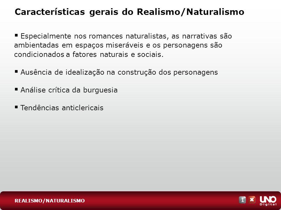 Características gerais do Realismo/Naturalismo Especialmente nos romances naturalistas, as narrativas são ambientadas em espaços miseráveis e os perso