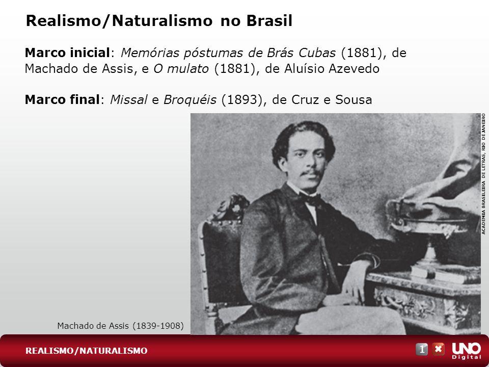 Realismo/Naturalismo no Brasil Marco inicial: Memórias póstumas de Brás Cubas (1881), de Machado de Assis, e O mulato (1881), de Aluísio Azevedo Marco