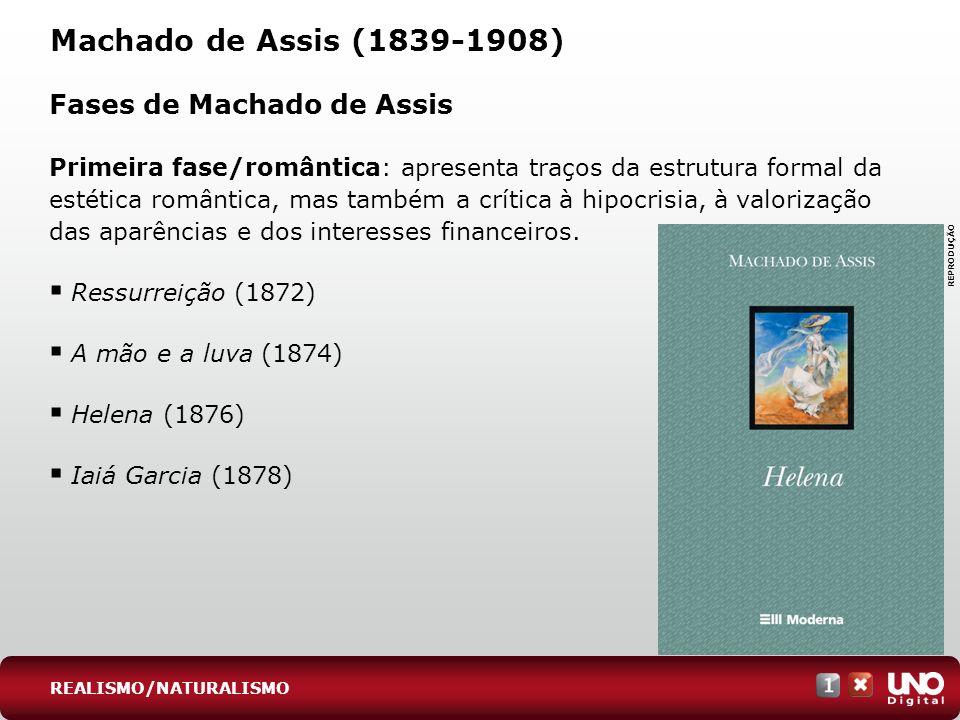 Machado de Assis (1839-1908) Fases de Machado de Assis Primeira fase/romântica: apresenta traços da estrutura formal da estética romântica, mas também