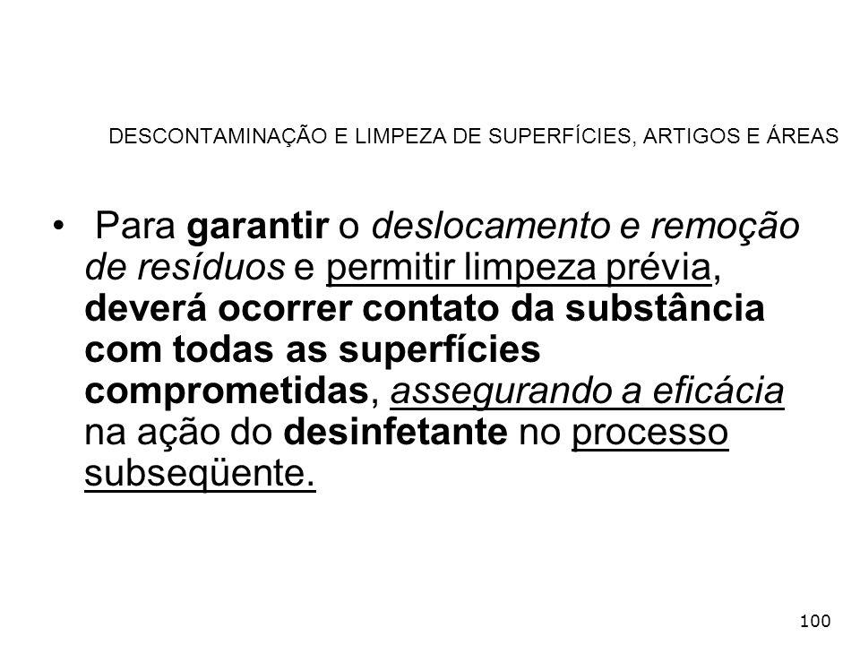 100 DESCONTAMINAÇÃO E LIMPEZA DE SUPERFÍCIES, ARTIGOS E ÁREAS Para garantir o deslocamento e remoção de resíduos e permitir limpeza prévia, deverá oco