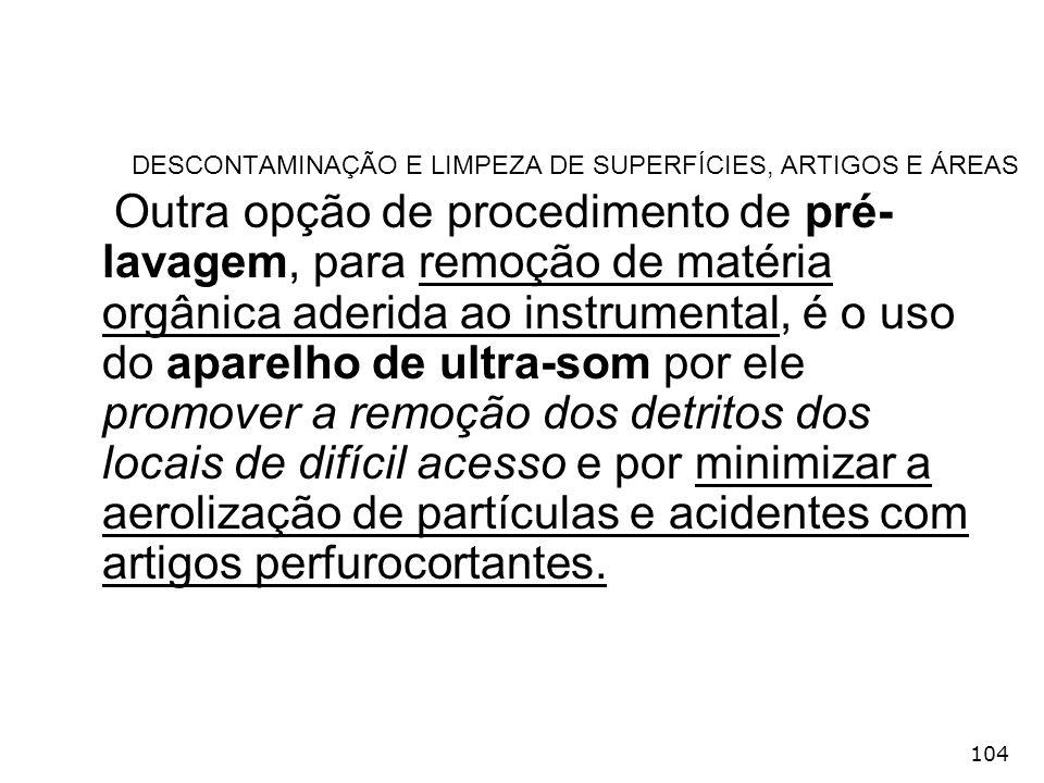 104 DESCONTAMINAÇÃO E LIMPEZA DE SUPERFÍCIES, ARTIGOS E ÁREAS Outra opção de procedimento de pré- lavagem, para remoção de matéria orgânica aderida ao