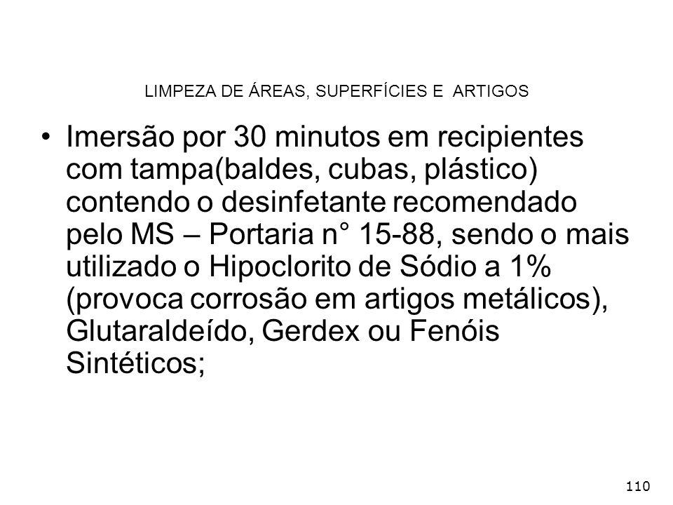 110 LIMPEZA DE ÁREAS, SUPERFÍCIES E ARTIGOS Imersão por 30 minutos em recipientes com tampa(baldes, cubas, plástico) contendo o desinfetante recomenda