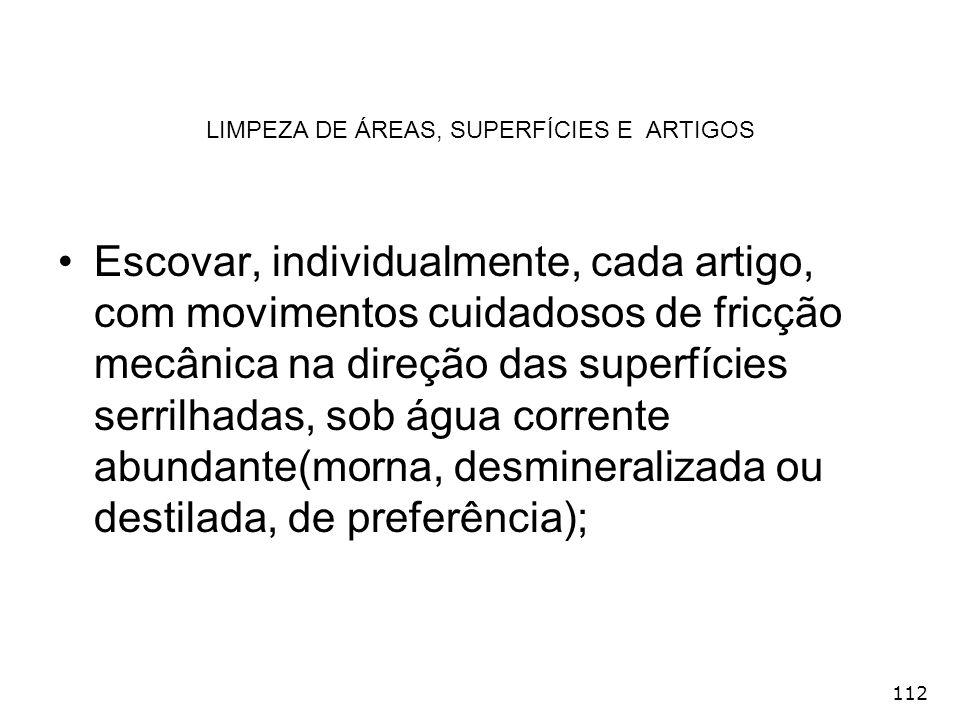 112 LIMPEZA DE ÁREAS, SUPERFÍCIES E ARTIGOS Escovar, individualmente, cada artigo, com movimentos cuidadosos de fricção mecânica na direção das superf