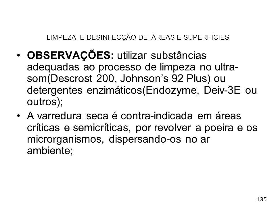 135 LIMPEZA E DESINFECÇÃO DE ÁREAS E SUPERFÍCIES OBSERVAÇÕES: utilizar substâncias adequadas ao processo de limpeza no ultra- som(Descrost 200, Johnso