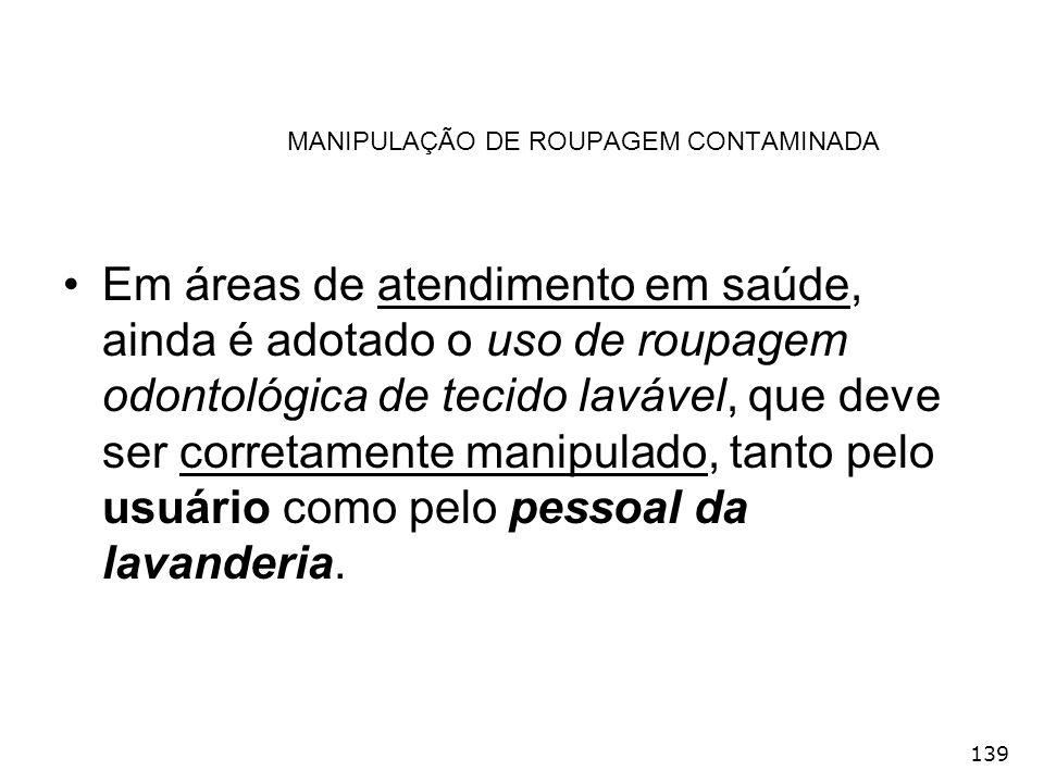 139 MANIPULAÇÃO DE ROUPAGEM CONTAMINADA Em áreas de atendimento em saúde, ainda é adotado o uso de roupagem odontológica de tecido lavável, que deve s