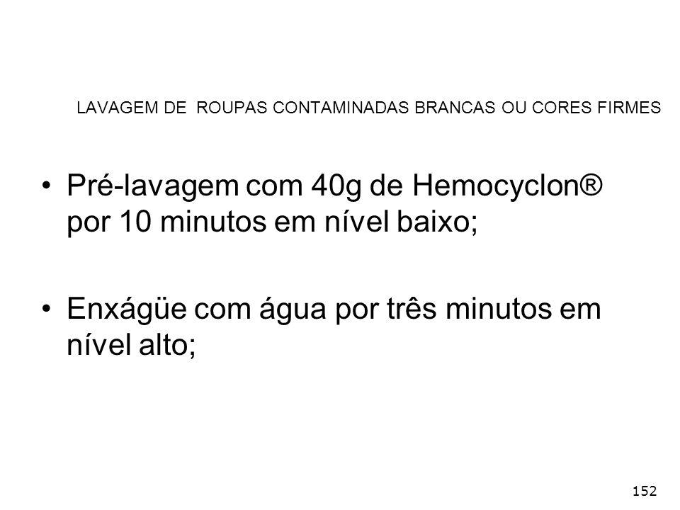 152 LAVAGEM DE ROUPAS CONTAMINADAS BRANCAS OU CORES FIRMES Pré-lavagem com 40g de Hemocyclon® por 10 minutos em nível baixo; Enxágüe com água por três