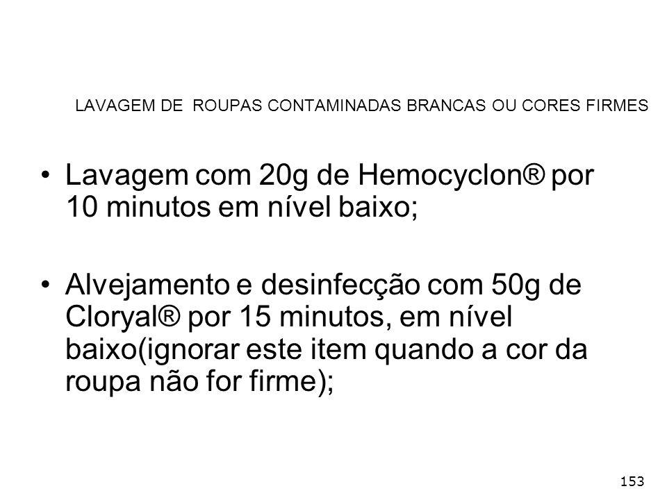 153 LAVAGEM DE ROUPAS CONTAMINADAS BRANCAS OU CORES FIRMES Lavagem com 20g de Hemocyclon® por 10 minutos em nível baixo; Alvejamento e desinfecção com