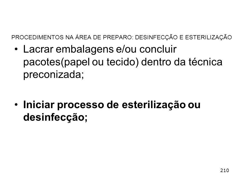 210 PROCEDIMENTOS NA ÁREA DE PREPARO: DESINFECÇÃO E ESTERILIZAÇÃO Lacrar embalagens e/ou concluir pacotes(papel ou tecido) dentro da técnica preconiza