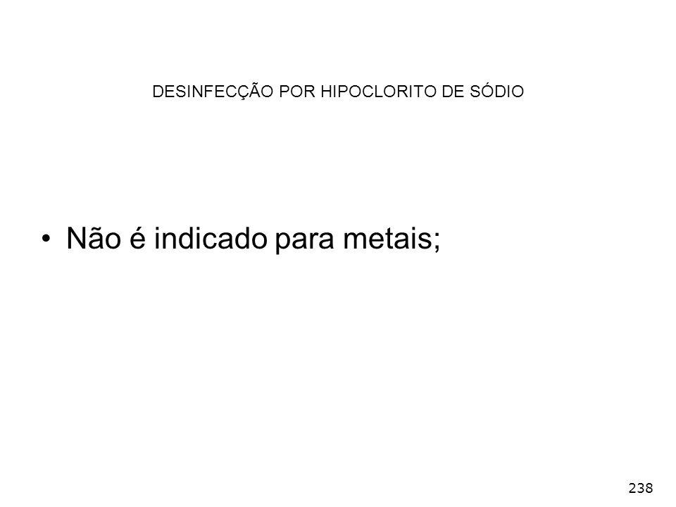 238 Não é indicado para metais; DESINFECÇÃO POR HIPOCLORITO DE SÓDIO