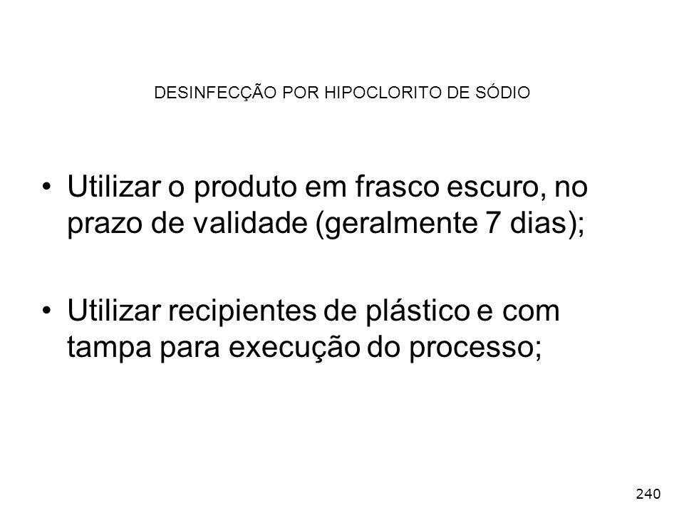 240 Utilizar o produto em frasco escuro, no prazo de validade (geralmente 7 dias); Utilizar recipientes de plástico e com tampa para execução do proce