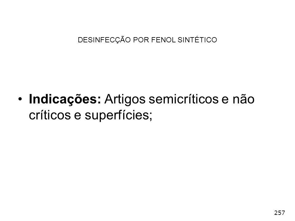 257 DESINFECÇÃO POR FENOL SINTÉTICO Indicações: Artigos semicríticos e não críticos e superfícies;