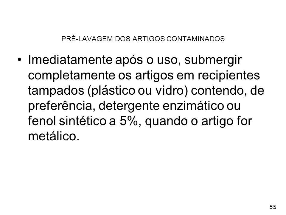 55 PRÉ-LAVAGEM DOS ARTIGOS CONTAMINADOS Imediatamente após o uso, submergir completamente os artigos em recipientes tampados (plástico ou vidro) conte