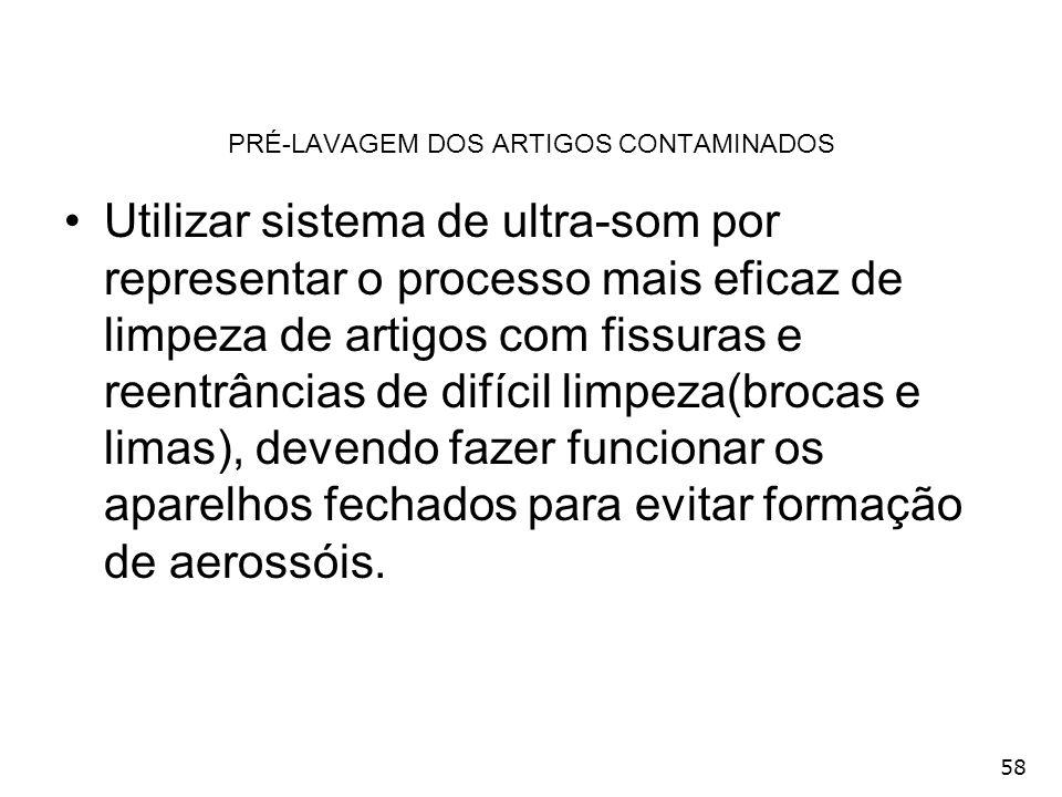 58 PRÉ-LAVAGEM DOS ARTIGOS CONTAMINADOS Utilizar sistema de ultra-som por representar o processo mais eficaz de limpeza de artigos com fissuras e reen