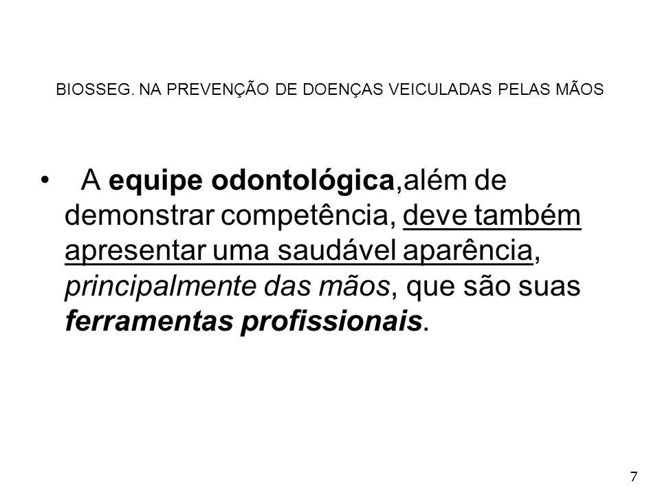 138 MANIPULAÇÃO DE ROUPAGEM CONTAMINADA A roupa utilizada pela equipe odontológica oferece riscos de transmissão de germes, pela possibilidade de veicularem fluidos orgânicos.