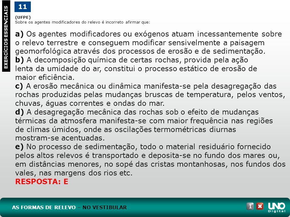 (UFPE) Sobre os agentes modificadores do relevo é incorreto afirmar que: a) Os agentes modificadores ou exógenos atuam incessantemente sobre o relevo