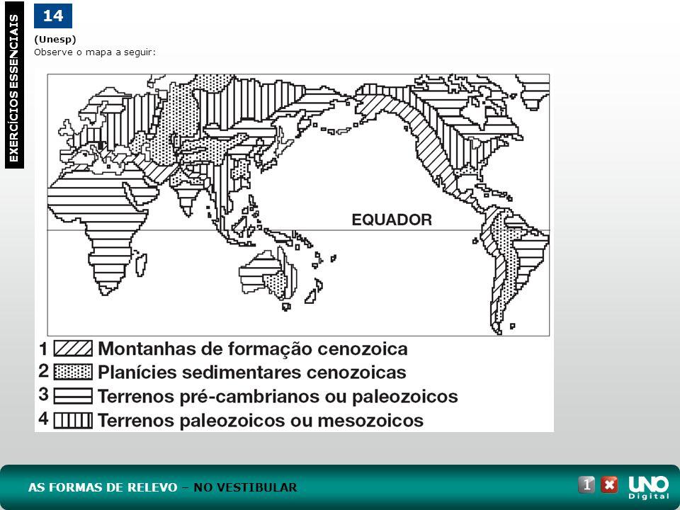 (Unesp) Observe o mapa a seguir: EXERC Í CIOS ESSENCIAIS 14 AS FORMAS DE RELEVO – NO VESTIBULAR
