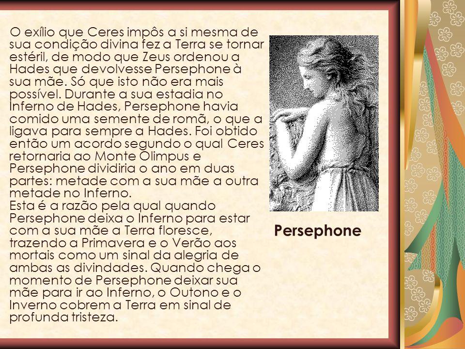 O exílio que Ceres impôs a si mesma de sua condição divina fez a Terra se tornar estéril, de modo que Zeus ordenou a Hades que devolvesse Persephone à